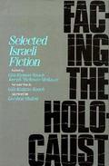 Facing the Holocaust Selected Israeli Fiction