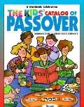 Kids' Catalog of Passover A Worldwide Celebration of Stories, Songs, Customs, Crafts, Food, ...
