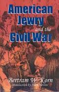 American Jewry and the Civil War Bertram Wallace Korn ; Introduction by Allan Nevins ; Forew...