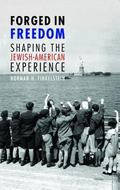 Forged in Freedom Shaping the Jewish-American Experience