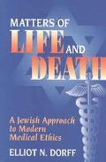 Matters of Life and Death A Jewish Approach to Modern Medical Ethics