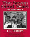 Seven Good Years And Other Good Stories of I.L. Peretz