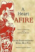 A Heart Afire: Stories and Teachings of the Early Hasidic Masters: The Circles of the Ba'al ...
