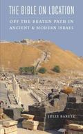 Bible on Location : Off the Beaten Path in Ancient and Modern Israel