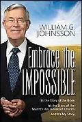 Embrace the Impossible: It's the Story of the Bible. It's the Story of the Seventh-Day Adven...