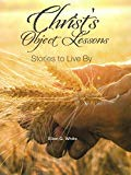 Christ's Object Lessons Stories To Live By
