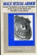 Male Sexual Armor Erotic Fantasies and Sexual Realities of the Cop on the Beat and the Man i...