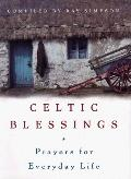 Celtic Blessings Prayers for Everyday Life