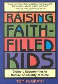 Raising Faith-Filled Kids Ordinary Opportunities to Nurture Spirituality at Home