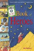 Loyola Kids Book of Heroes Stories of Catholic Heroes and Saints Throughout History