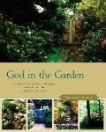 God in the Garden Discovering the Spiritual Riches of Gardening  A Week-By-Week Journey Thro...