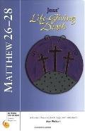 Matthew Jesus Life-giving Death Chapters 26-28