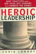 Heroic Leadership Best Practices from a 450-Year-Old Company That Changed the World