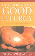 Celebrating Good Liturgy A Guide To The Ministries Of The Mass