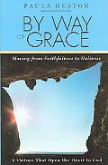 By Way of Grace Moving from Faithfulness to Holiness