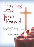 Praying the Way Jesus Prayed: Breaking Through the Barriers That Keep Us from Connecting wit...