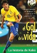 El gol de la vida-La historia de Kaka: La historia del nino de Brasil que se convirtio en el...
