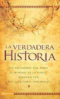 La Verdadera Historia: Un Recorrido Por Todo El Mensaje de La Biblia, Narrado Por Los Escrit...