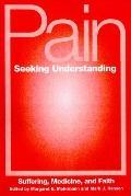Pain Seeking Understanding Suffering, Medicine, and Faith