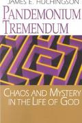 Pandemonium Tremendum Chaos and Mystery in the Life of God