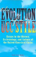 Evolution Of A UCC Style History, Ecclesiology, And Culture Of The United Church Of Christ