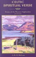 Celtic Spiritual Verse Poems of the Western Highlanders from the Gaelic