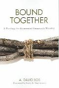 Bound Together A Theology For Ecumenical Community Ministry