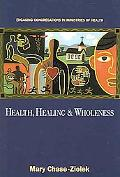Health, Healing, And Wholeness Engaging Congregations In Ministries Of Health