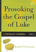 Provoking the Gospel of Luke A Storyteller's Commentary, Year C