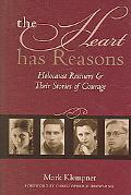 Heart Has Reasons Holocaust Rescuers And Their Stories of Courage