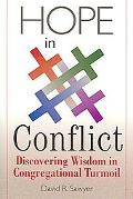 Hope in Conflict Discovering Wisdom in Congregational Turmoil