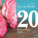 20 Habits of Happy People (Your Life, Better: 20 Ways Toward a Better You)