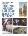 Build Your Own Working Fiberoptic, Infrared, and Laser Space-Age Projects - Robert E. Iannin...