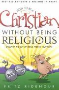 How to Be a Christian Without Being Religious Discover the Joy of Being Free in Your Faith A...