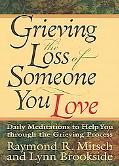 Grieving the Loss of Someone You Love Daily Meditations to Help You Through the Grieving Pro...