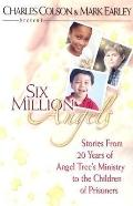 Six Million Angels Stories from 20 Years of Angel Tree's Ministry to the Children of Prisoners
