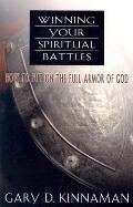 Winning Your Spiritual Battles How to Use the Full Armor of God