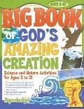 Big Book of God's Amazing Creation Science And Nature Activities for Ages 3 to 12 (Big Books...