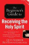Receiving the Holy Spirit (The Beginner's Guide to)