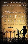 Woman's Guide to Spiritual Warfare : Protect Your Home, Family and Friends from Spiritual Da...