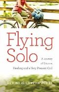 Flying Solo : A Journey of Divorce, Healing and A Very Present God