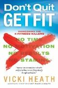 Don't Quit Get Fit : Overcoming the 4 Fitness Killers (No Time, No Motivation, No Results, N...
