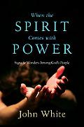 When the Spirit Comes With Power Signs and Wonders Among God's People
