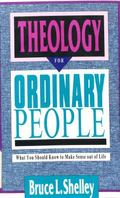 Theology for Ordinary People: What You Should Know to Make Sense out of Life