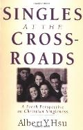 Singles at the Crossroads A Fresh Perspective on Christian Singleness