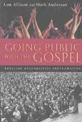 Going Public With the Gospel Reviving Evangelistic Proclamation