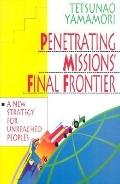 Penetrating Missions' Final Frontier A New Strategy for Unreached Peoples