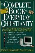 Complete Book of Everyday Christianity: An A-to-Z Guide to Following Christ in Every Aspect ...