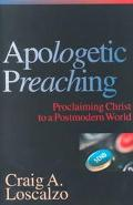 Apologetic Preaching Proclaiming Christ to a Postmodern World