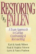 Restoring the Fallen A Team Approach to Caring, Confronting & Reconciling